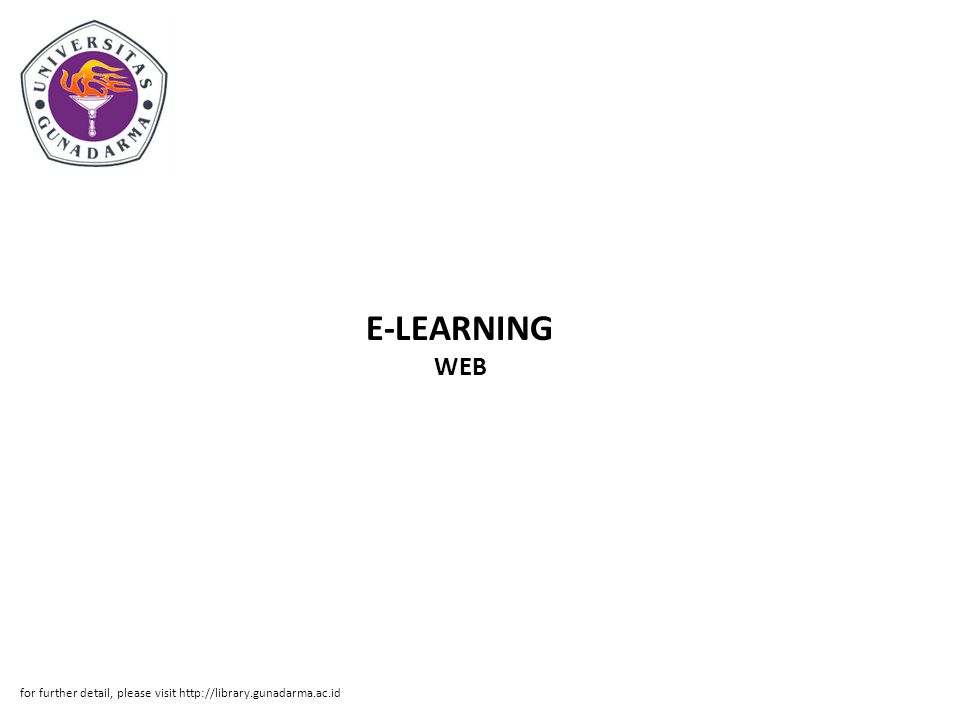 E-LEARNING WEB for further detail, please visit http://library.gunadarma.ac.id