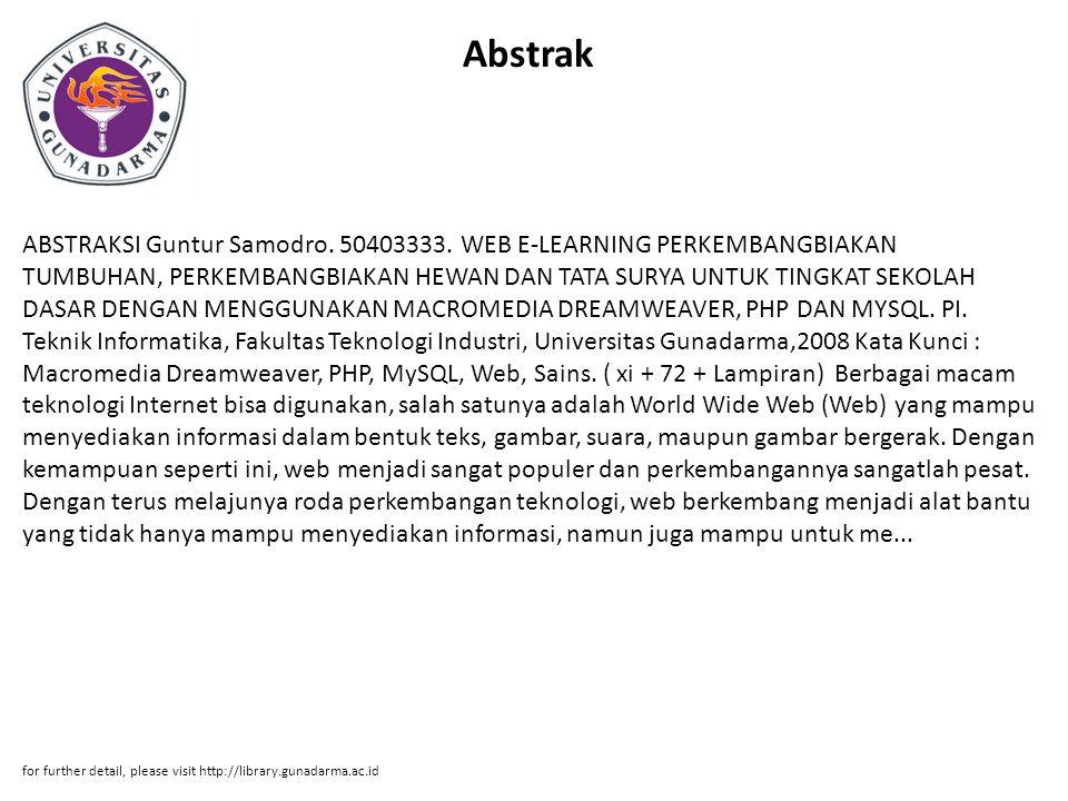 Abstrak ABSTRAKSI Guntur Samodro. 50403333. WEB E-LEARNING PERKEMBANGBIAKAN TUMBUHAN, PERKEMBANGBIAKAN HEWAN DAN TATA SURYA UNTUK TINGKAT SEKOLAH DASA