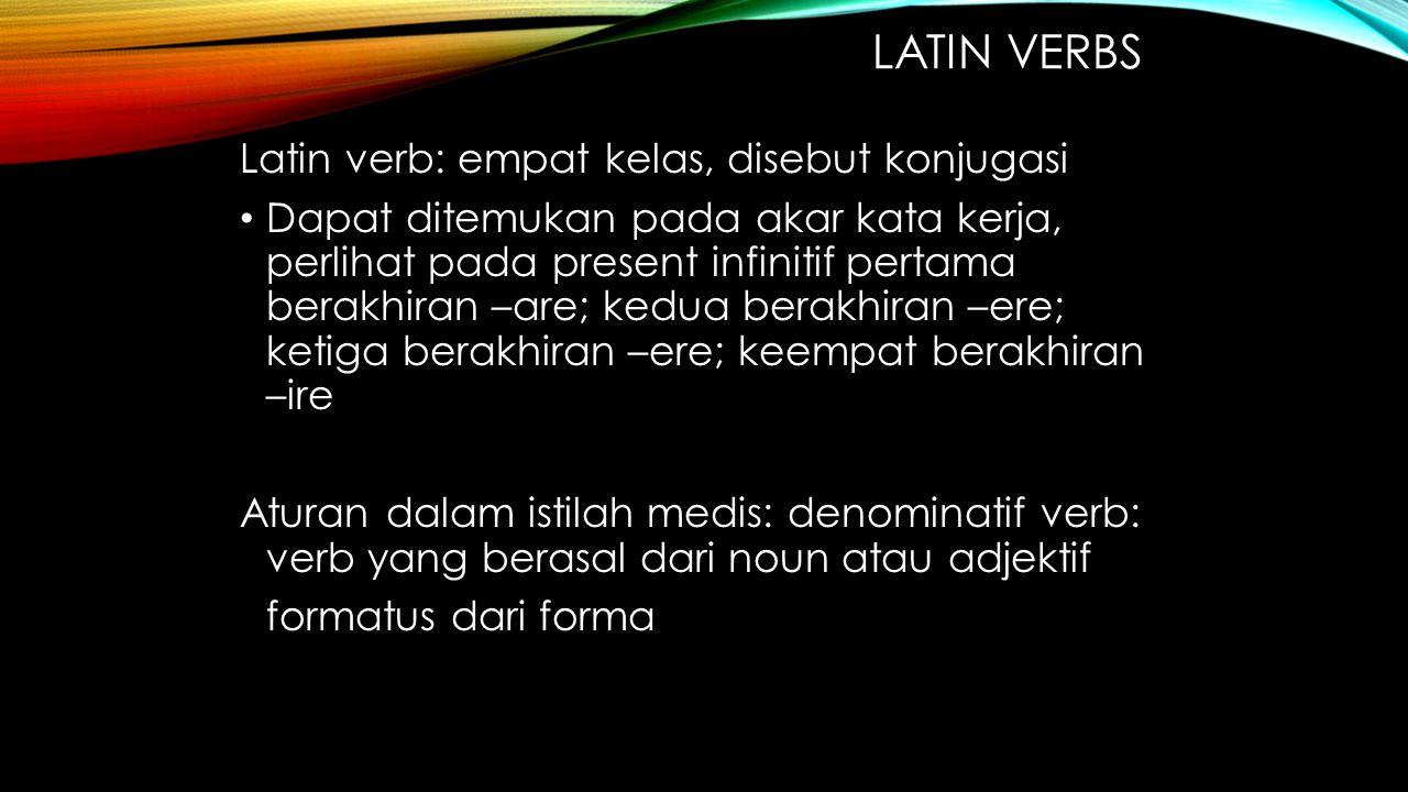 LATIN VERBS Latin verb: empat kelas, disebut konjugasi Dapat ditemukan pada akar kata kerja, perlihat pada present infinitif pertama berakhiran –are;