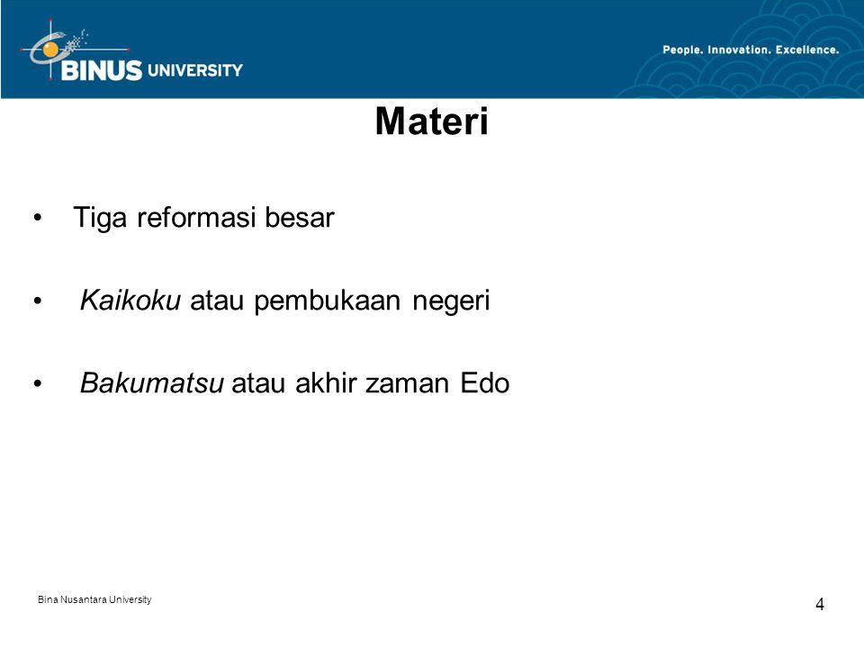 Bina Nusantara University 5 Tiga reformasi besar zaman Genroku 1.Membangun kembali perekonomian bakufu: melipatgandakan pajak tahunan, menghentikan kehidupan bermewah-mewahan, dan hidup hemat.