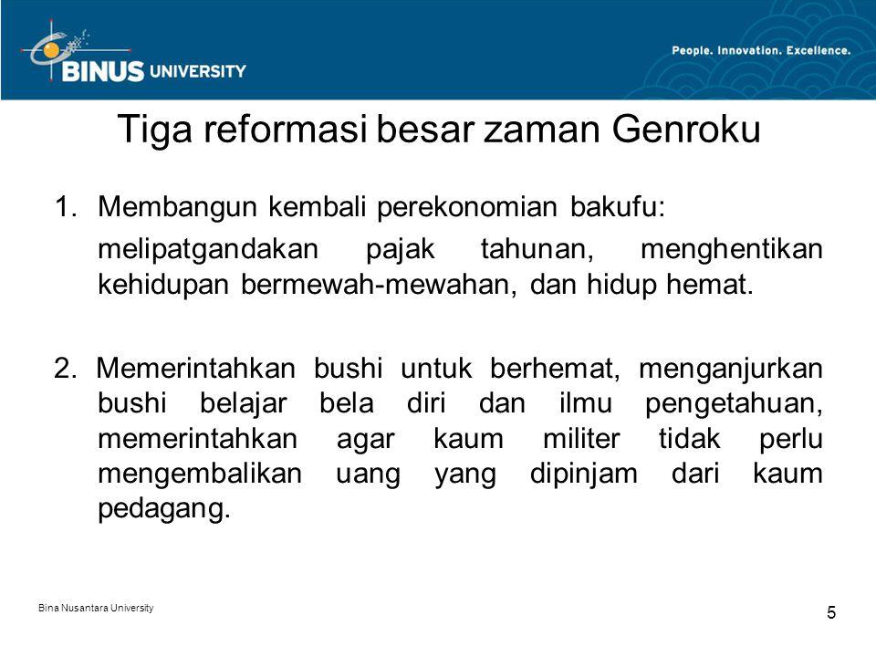 Bina Nusantara University 5 Tiga reformasi besar zaman Genroku 1.Membangun kembali perekonomian bakufu: melipatgandakan pajak tahunan, menghentikan ke