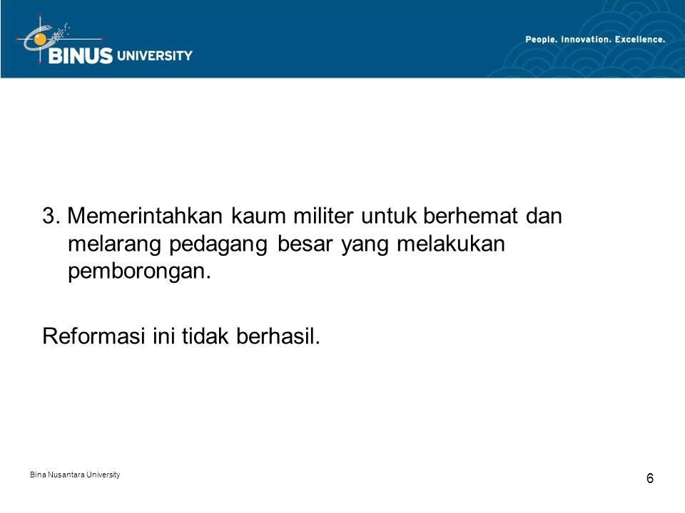 Bina Nusantara University 6 3. Memerintahkan kaum militer untuk berhemat dan melarang pedagang besar yang melakukan pemborongan. Reformasi ini tidak b
