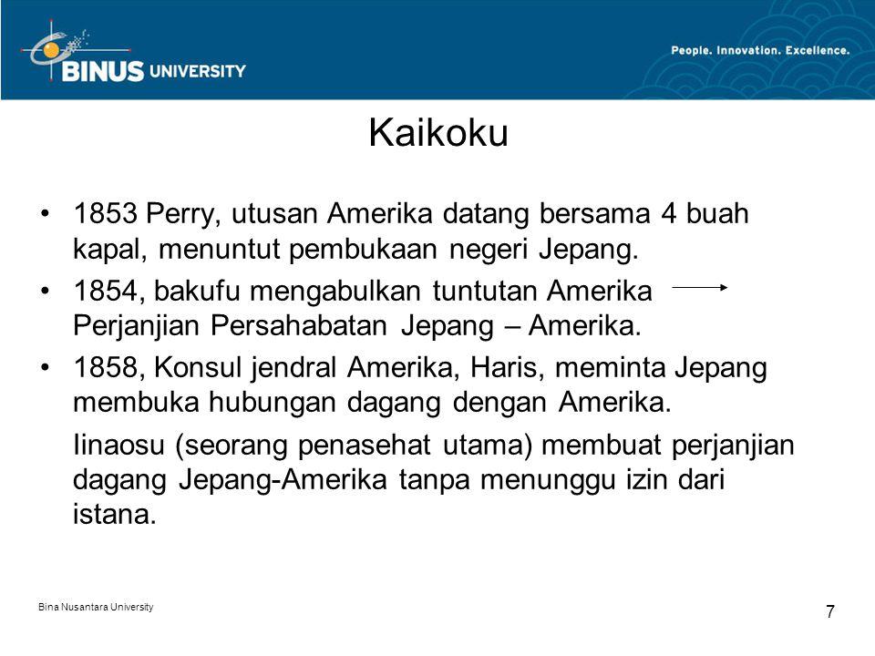Bina Nusantara University 7 Kaikoku 1853 Perry, utusan Amerika datang bersama 4 buah kapal, menuntut pembukaan negeri Jepang. 1854, bakufu mengabulkan