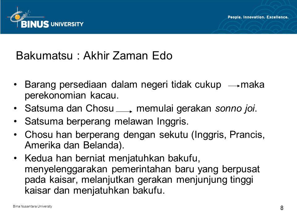 Bina Nusantara University 8 Bakumatsu : Akhir Zaman Edo Barang persediaan dalam negeri tidak cukup maka perekonomian kacau. Satsuma dan Chosu memulai