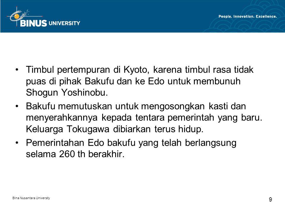 Bina Nusantara University 9 Timbul pertempuran di Kyoto, karena timbul rasa tidak puas di pihak Bakufu dan ke Edo untuk membunuh Shogun Yoshinobu. Bak