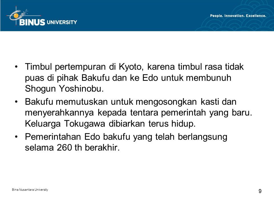 Bina Nusantara University 9 Timbul pertempuran di Kyoto, karena timbul rasa tidak puas di pihak Bakufu dan ke Edo untuk membunuh Shogun Yoshinobu.