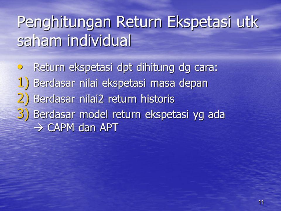 11 Penghitungan Return Ekspetasi utk saham individual Return ekspetasi dpt dihitung dg cara: Return ekspetasi dpt dihitung dg cara: 1) Berdasar nilai