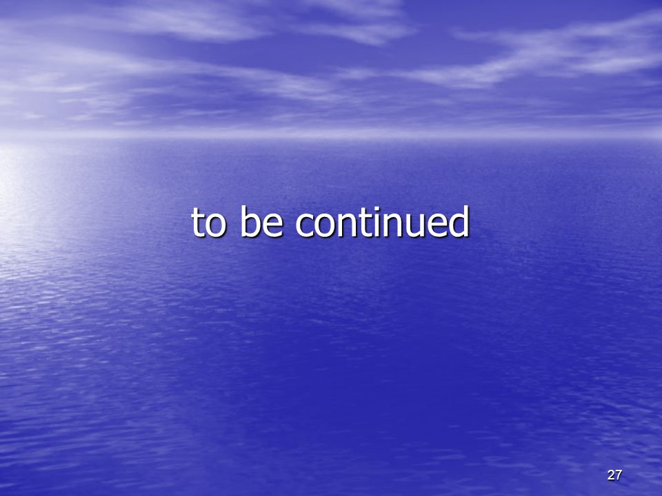 27 to be continued