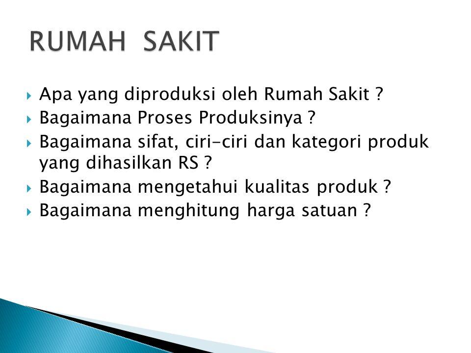 AApa yang diproduksi oleh Rumah Sakit ? BBagaimana Proses Produksinya ? BBagaimana sifat, ciri-ciri dan kategori produk yang dihasilkan RS ? B