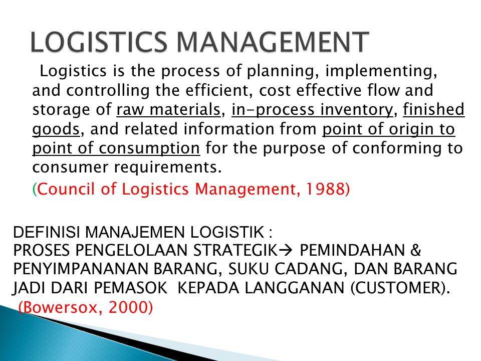 Logistics is the process of planning, implementing, and controlling the efficient, cost effective flow and storage of raw materials, in-process invent