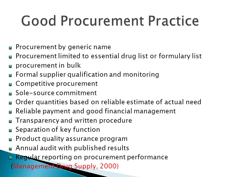 Procurement by generic name Procurement limited to essential drug list or formulary list procurement in bulk Formal supplier qualification and monitor