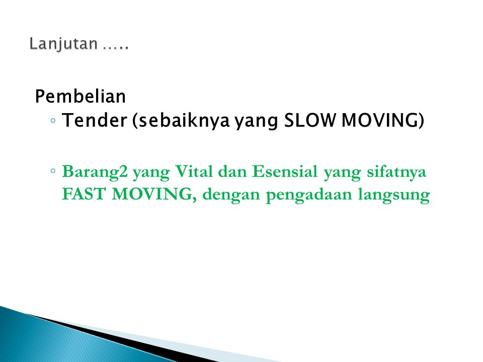 Pembelian ◦ Tender (sebaiknya yang SLOW MOVING) ◦ Barang2 yang Vital dan Esensial yang sifatnya FAST MOVING, dengan pengadaan langsung