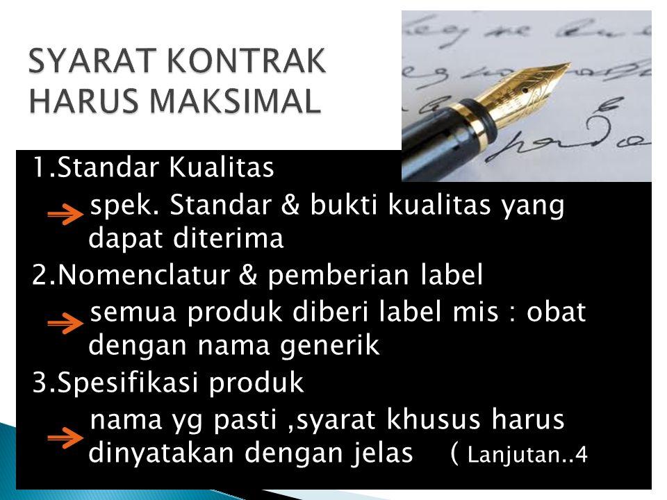 1.Standar Kualitas spek. Standar & bukti kualitas yang dapat diterima 2.Nomenclatur & pemberian label semua produk diberi label mis : obat dengan nama