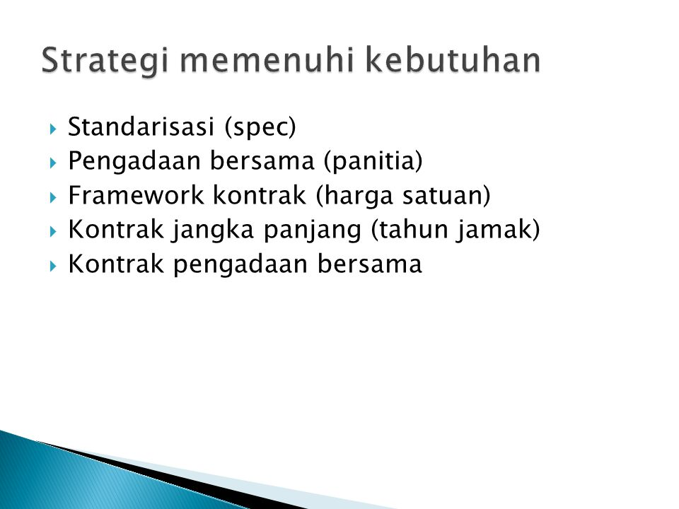  Standarisasi (spec)  Pengadaan bersama (panitia)  Framework kontrak (harga satuan)  Kontrak jangka panjang (tahun jamak)  Kontrak pengadaan bers