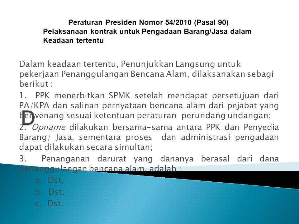 Dalam keadaan tertentu, Penunjukkan Langsung untuk pekerjaan Penanggulangan Bencana Alam, dilaksanakan sebagi berikut : 1. PPK menerbitkan SPMK setela