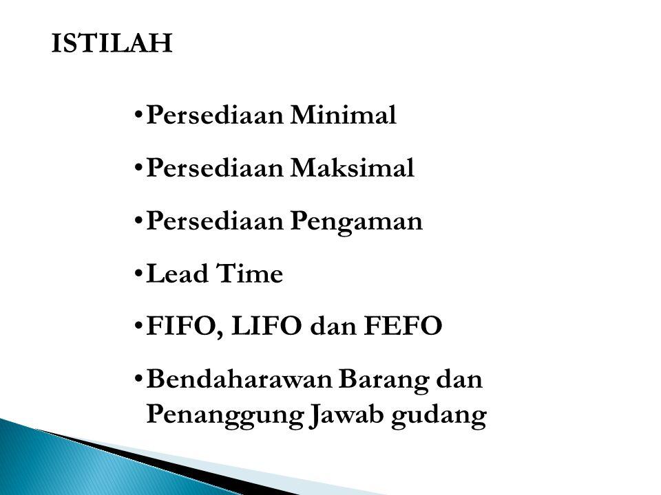 ISTILAH Persediaan Minimal Persediaan Maksimal Persediaan Pengaman Lead Time FIFO, LIFO dan FEFO Bendaharawan Barang dan Penanggung Jawab gudang