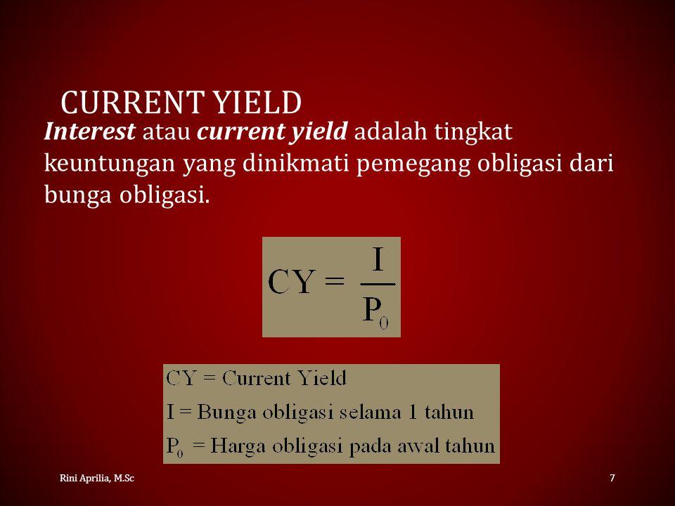 CURRENT YIELD Rini Aprilia, M.Sc7 Interest atau current yield adalah tingkat keuntungan yang dinikmati pemegang obligasi dari bunga obligasi.