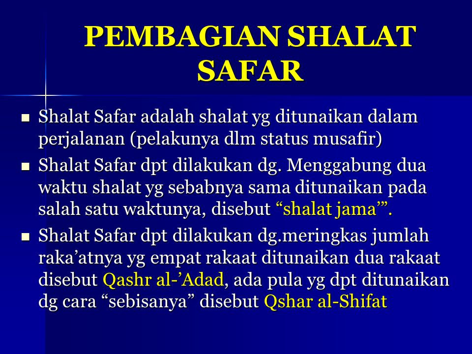 PEMBAGIAN SHALAT SAFAR Shalat Safar adalah shalat yg ditunaikan dalam perjalanan (pelakunya dlm status musafir) Shalat Safar adalah shalat yg ditunaik
