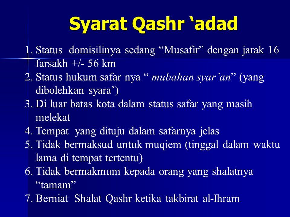 """Syarat Qashr 'adad 1.Status domisilinya sedang """"Musafir"""" dengan jarak 16 farsakh +/- 56 km 2.Status hukum safar nya """" mubahan syar'an"""" (yang dibolehka"""