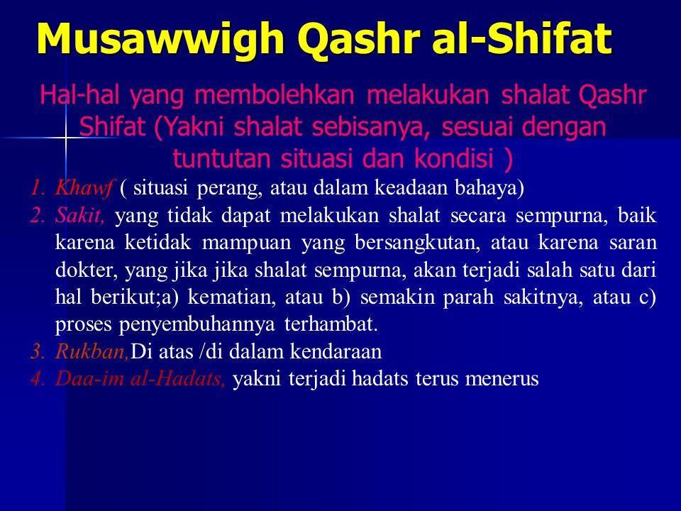 Musawwigh Qashr al-Shifat Hal-hal yang membolehkan melakukan shalat Qashr Shifat (Yakni shalat sebisanya, sesuai dengan tuntutan situasi dan kondisi )