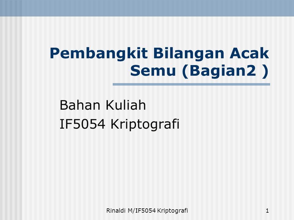Rinaldi M/IF5054 Kriptografi1 Pembangkit Bilangan Acak Semu (Bagian2 ) Bahan Kuliah IF5054 Kriptografi