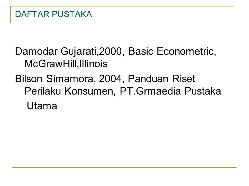 DAFTAR PUSTAKA Damodar Gujarati,2000, Basic Econometric, McGrawHill,Illinois Bilson Simamora, 2004, Panduan Riset Perilaku Konsumen, PT.Grmaedia Pusta