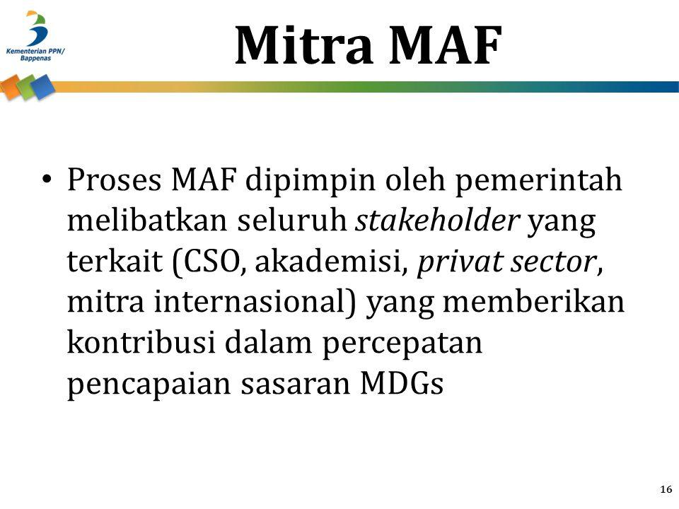 Proses MAF dipimpin oleh pemerintah melibatkan seluruh stakeholder yang terkait (CSO, akademisi, privat sector, mitra internasional) yang memberikan k