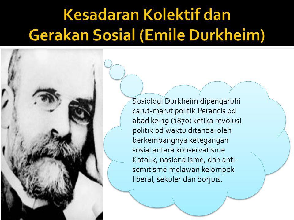 Sosiologi Durkheim dipengaruhi carut-marut politik Perancis pd abad ke-19 (1870) ketika revolusi politik pd waktu ditandai oleh berkembangnya ketegang