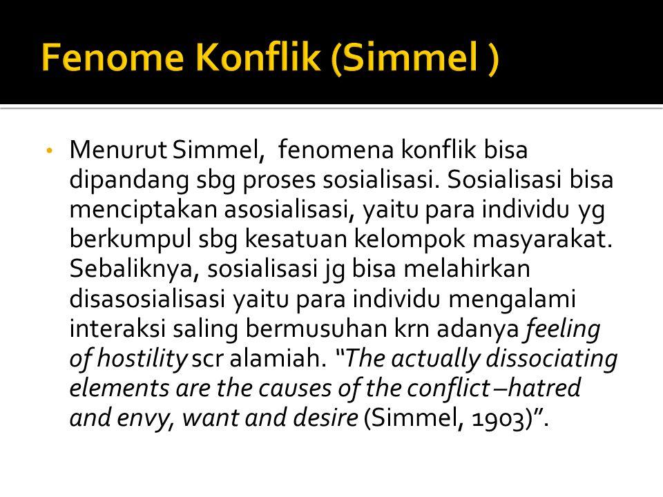 Menurut Simmel, fenomena konflik bisa dipandang sbg proses sosialisasi. Sosialisasi bisa menciptakan asosialisasi, yaitu para individu yg berkumpul sb