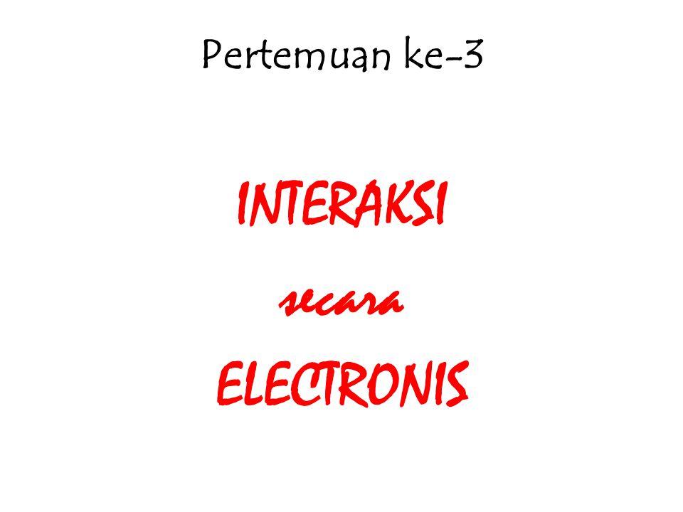 Pertemuan ke-3 INTERAKSI secara ELECTRONIS