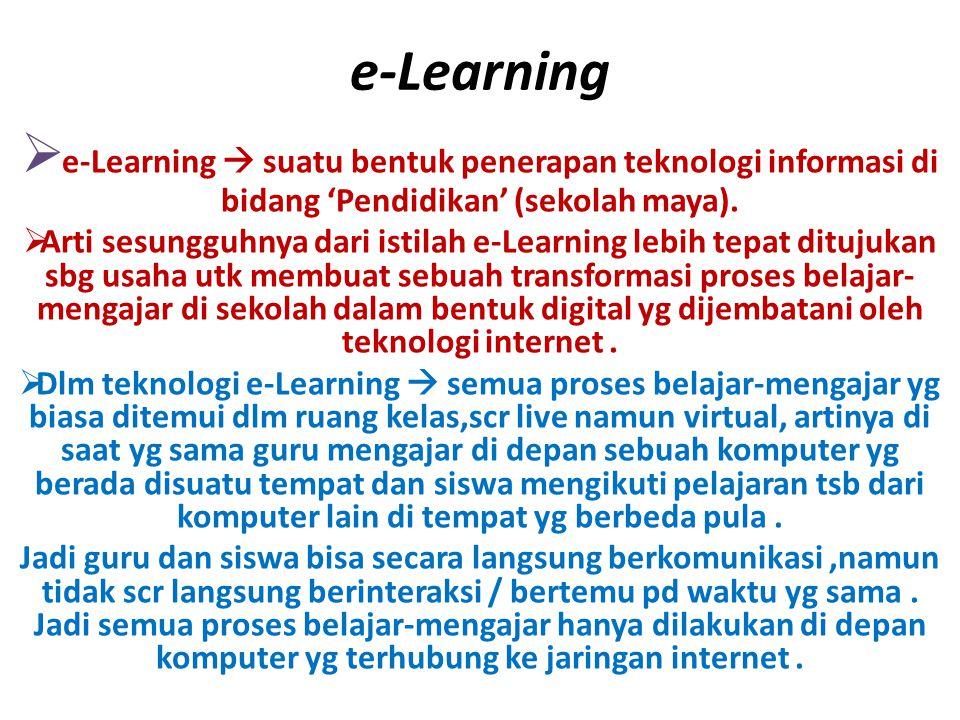 e-Learning  e-Learning  suatu bentuk penerapan teknologi informasi di bidang 'Pendidikan' (sekolah maya).  Arti sesungguhnya dari istilah e-Learnin