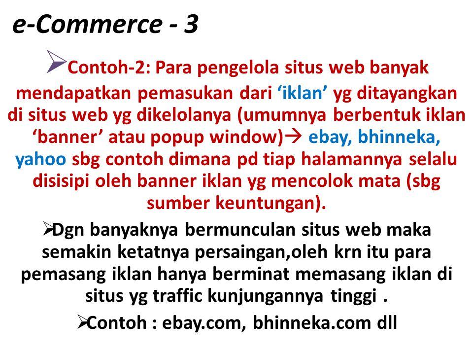 e-Commerce - 3  Contoh-2: Para pengelola situs web banyak mendapatkan pemasukan dari 'iklan' yg ditayangkan di situs web yg dikelolanya (umumnya berb