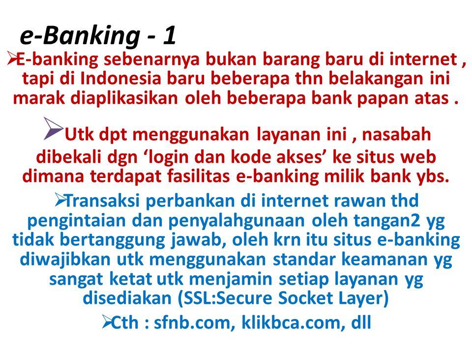 e-Banking - 1  E-banking sebenarnya bukan barang baru di internet, tapi di Indonesia baru beberapa thn belakangan ini marak diaplikasikan oleh bebera