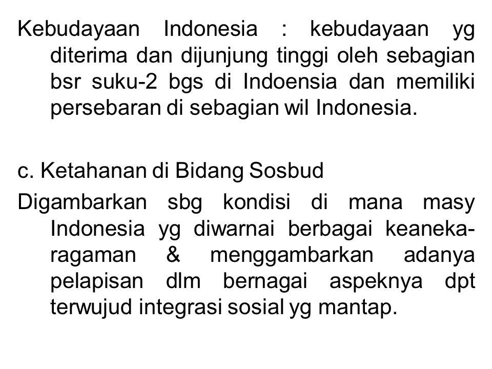 Kebudayaan Indonesia : kebudayaan yg diterima dan dijunjung tinggi oleh sebagian bsr suku-2 bgs di Indoensia dan memiliki persebaran di sebagian wil I