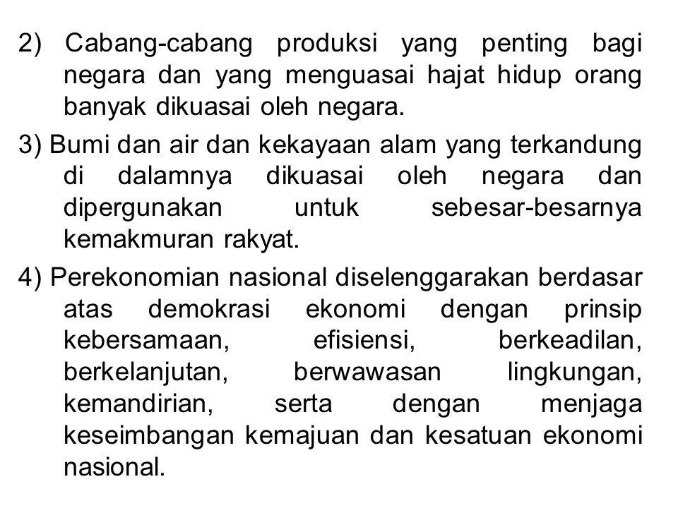 2) Cabang-cabang produksi yang penting bagi negara dan yang menguasai hajat hidup orang banyak dikuasai oleh negara. 3) Bumi dan air dan kekayaan alam