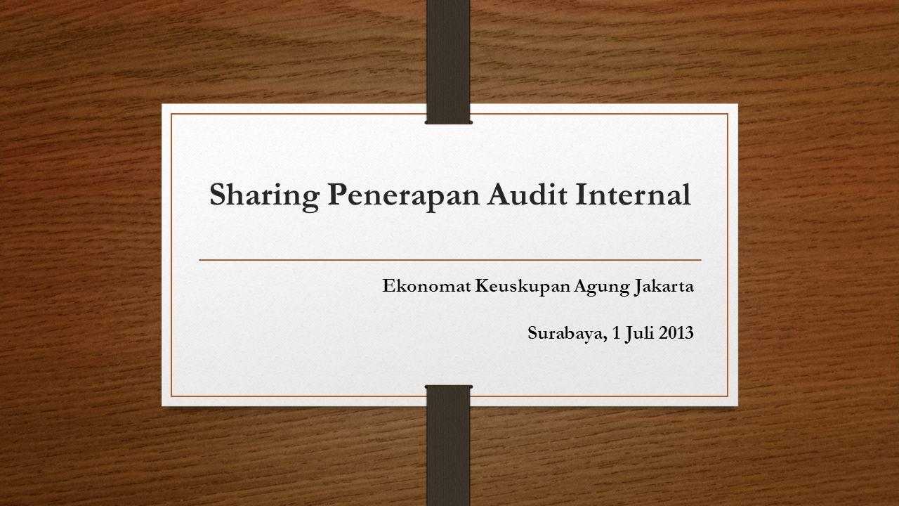 Sharing Penerapan Audit Internal Ekonomat Keuskupan Agung Jakarta Surabaya, 1 Juli 2013