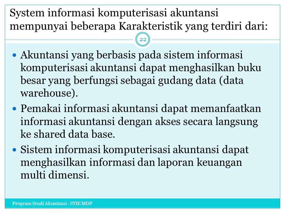 System informasi komputerisasi akuntansi mempunyai beberapa Karakteristik yang terdiri dari: Akuntansi yang berbasis pada sistem informasi komputerisa