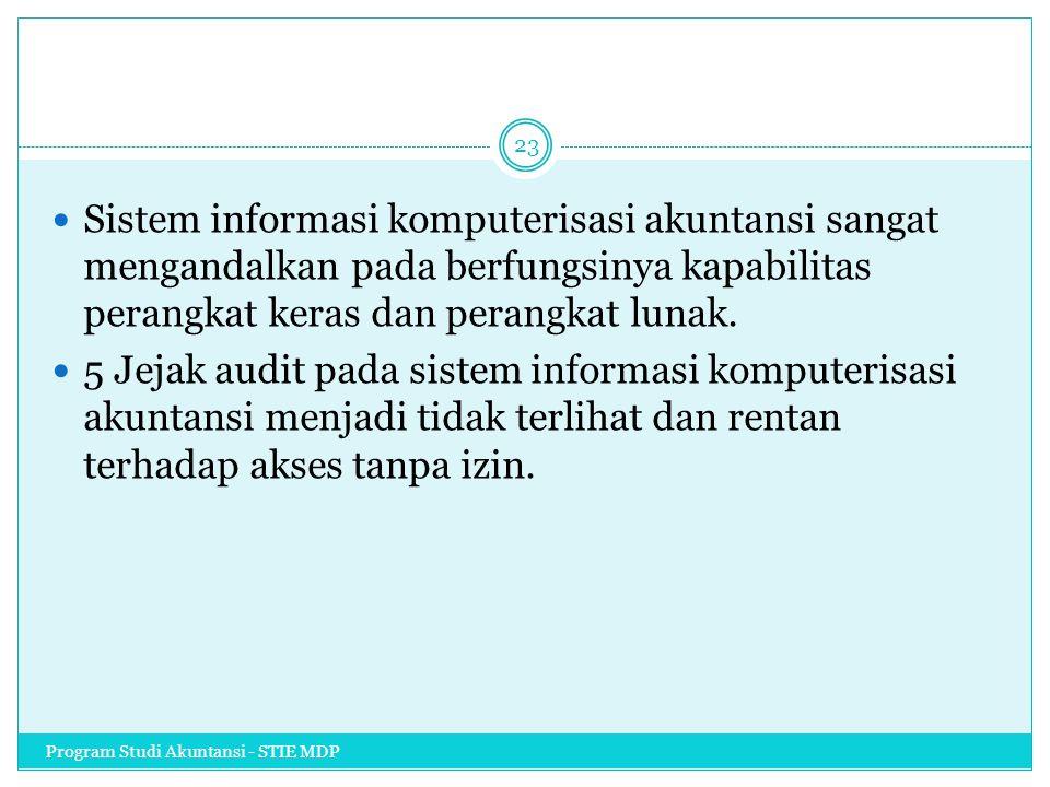 Sistem informasi komputerisasi akuntansi sangat mengandalkan pada berfungsinya kapabilitas perangkat keras dan perangkat lunak. 5 Jejak audit pada sis