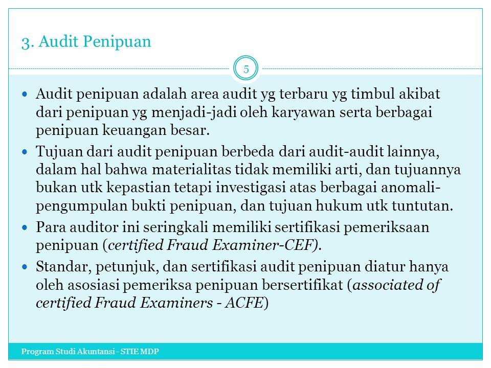 3. Audit Penipuan Audit penipuan adalah area audit yg terbaru yg timbul akibat dari penipuan yg menjadi-jadi oleh karyawan serta berbagai penipuan keu