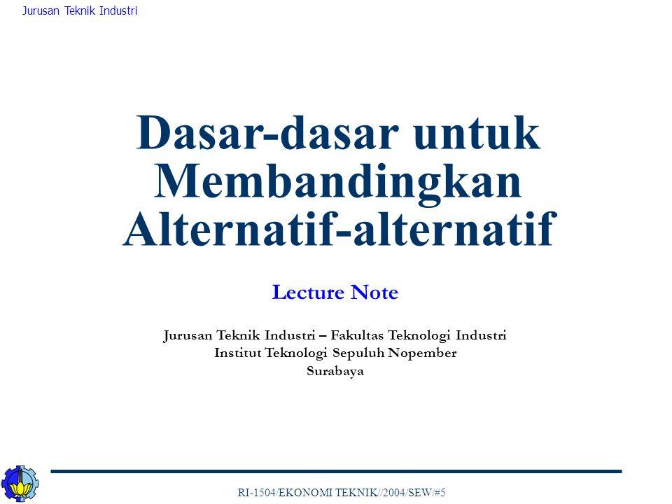 RI-1504/EKONOMI TEKNIK//2004/SEW/#5 Jurusan Teknik Industri 2 Perbandingan alternatif didasarkan atas indeks yang berisi informasi khusus tentang penerimaan dan pengeluaran yang menjelaskan suatu peluang investasi PENGANTAR