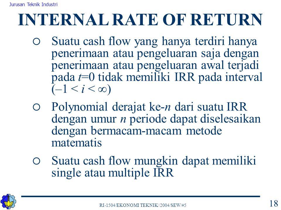 RI-1504/EKONOMI TEKNIK//2004/SEW/#5 Jurusan Teknik Industri 18  Suatu cash flow yang hanya terdiri hanya penerimaan atau pengeluaran saja dengan pene