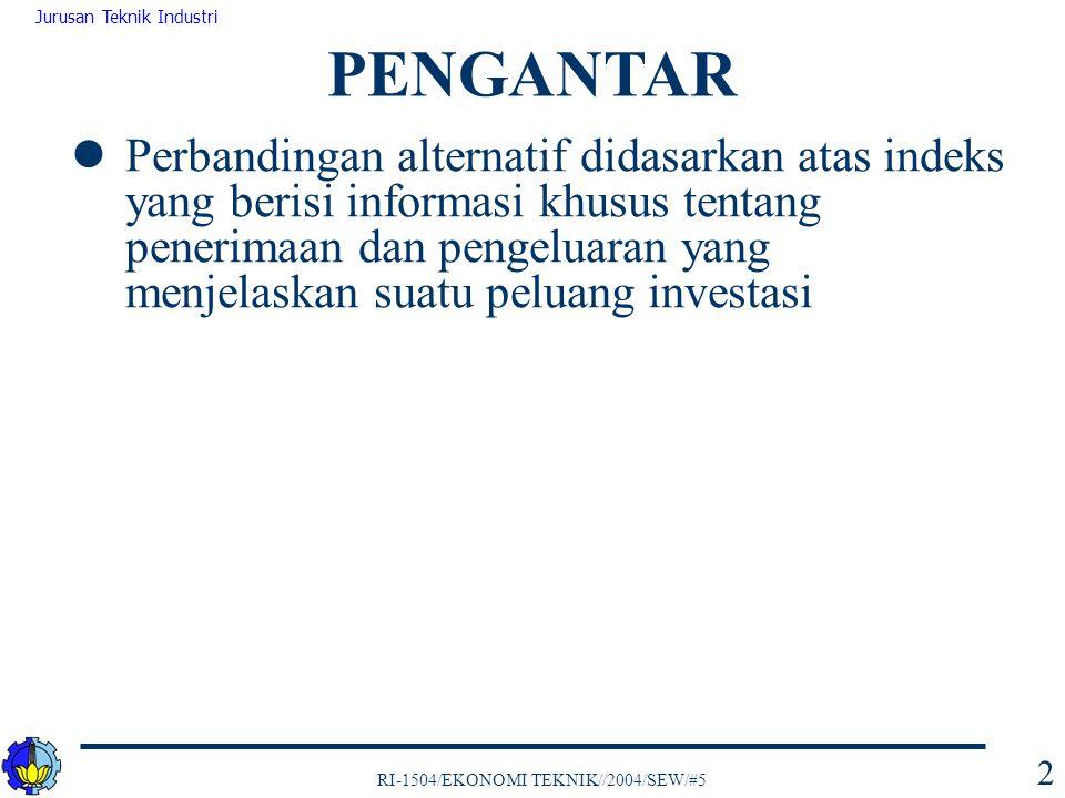 RI-1504/EKONOMI TEKNIK//2004/SEW/#5 Jurusan Teknik Industri 2 Perbandingan alternatif didasarkan atas indeks yang berisi informasi khusus tentang pene