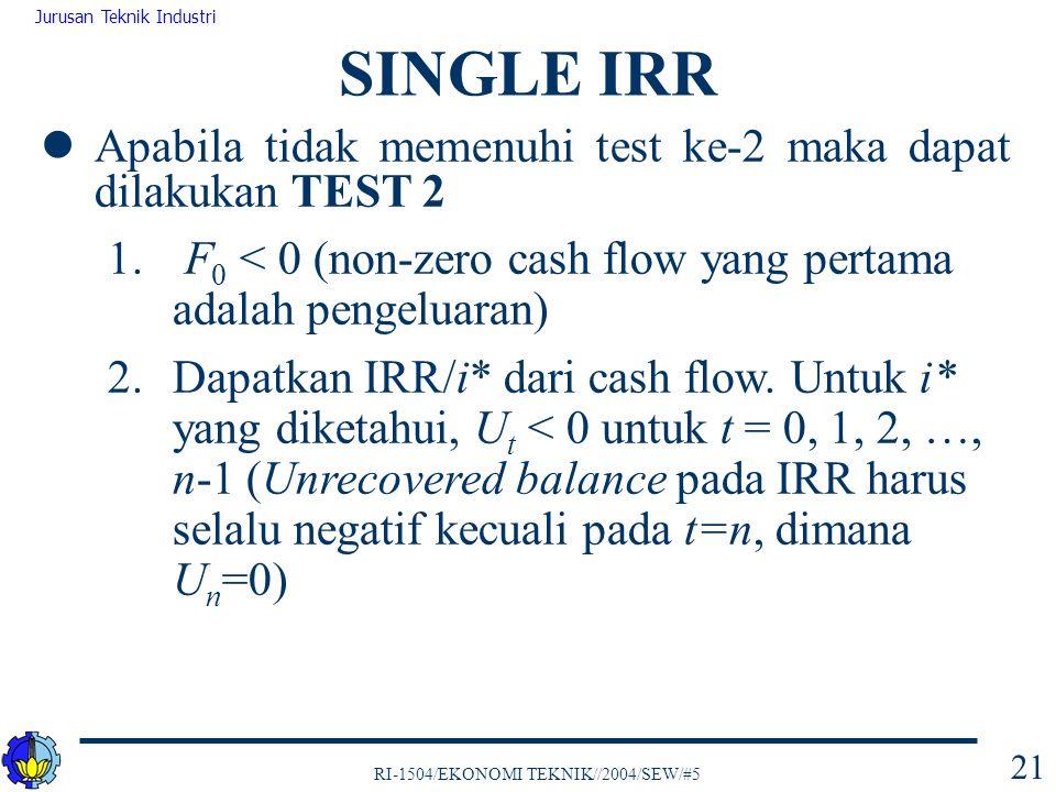 RI-1504/EKONOMI TEKNIK//2004/SEW/#5 Jurusan Teknik Industri 21 Apabila tidak memenuhi test ke-2 maka dapat dilakukan TEST 2 1. F 0 < 0 (non-zero cash