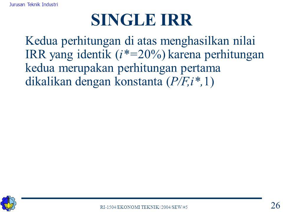RI-1504/EKONOMI TEKNIK//2004/SEW/#5 Jurusan Teknik Industri 26 Kedua perhitungan di atas menghasilkan nilai IRR yang identik (i*=20%) karena perhitung