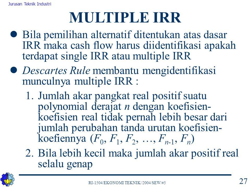RI-1504/EKONOMI TEKNIK//2004/SEW/#5 Jurusan Teknik Industri 27 Bila pemilihan alternatif ditentukan atas dasar IRR maka cash flow harus diidentifikasi