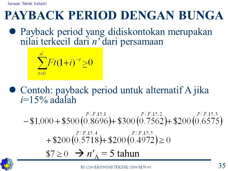 RI-1504/EKONOMI TEKNIK//2004/SEW/#5 Jurusan Teknik Industri 35 Payback period yang didiskontokan merupakan nilai terkecil dari n' dari persamaan Conto
