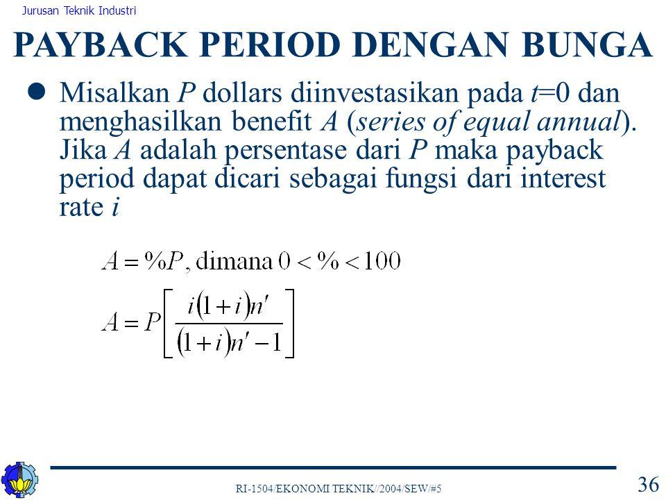 RI-1504/EKONOMI TEKNIK//2004/SEW/#5 Jurusan Teknik Industri 36 Misalkan P dollars diinvestasikan pada t=0 dan menghasilkan benefit A (series of equal