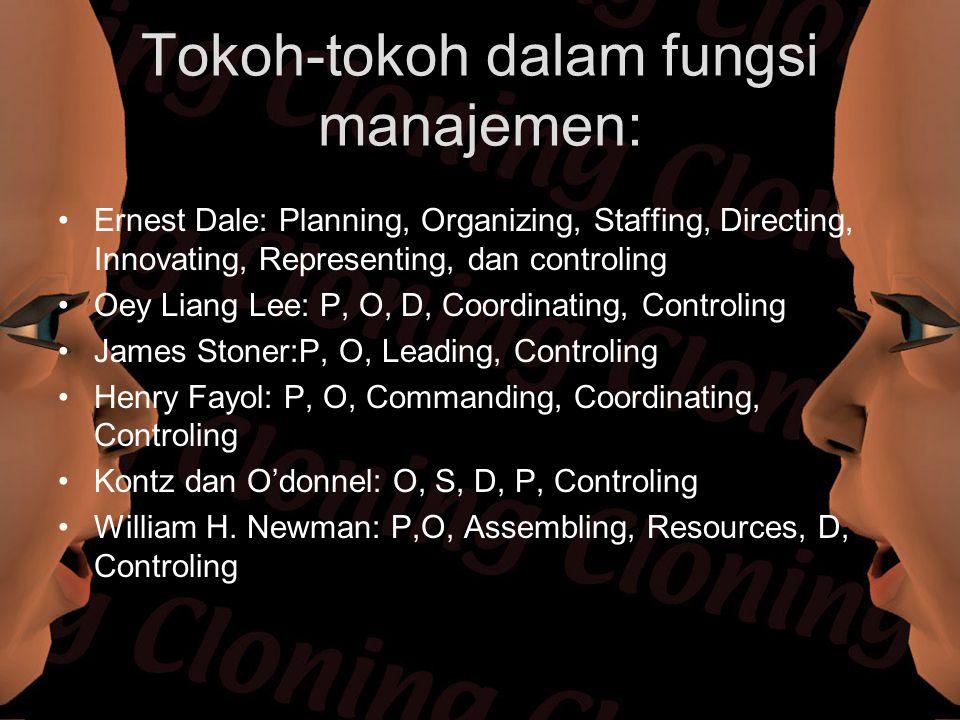 Tokoh-tokoh dalam fungsi manajemen: Ernest Dale: Planning, Organizing, Staffing, Directing, Innovating, Representing, dan controling Oey Liang Lee: P,