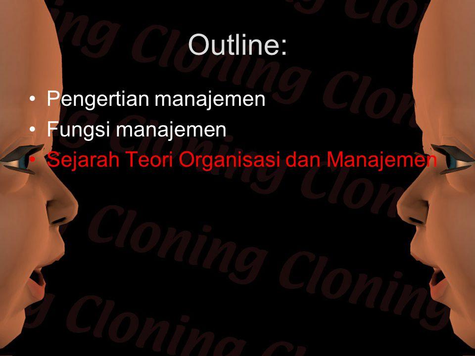 Outline: Pengertian manajemen Fungsi manajemen Sejarah Teori Organisasi dan Manajemen