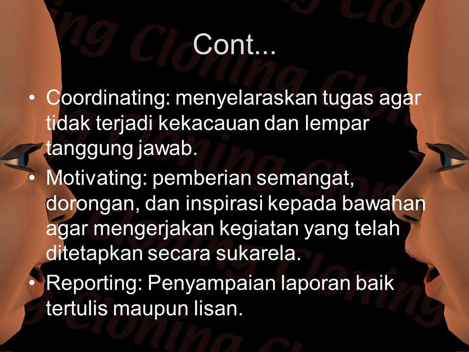 Cont... Coordinating: menyelaraskan tugas agar tidak terjadi kekacauan dan lempar tanggung jawab. Motivating: pemberian semangat, dorongan, dan inspir
